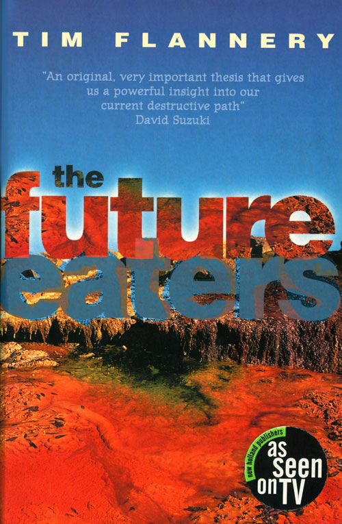 The future eaters: an ecological history of the Australasian lands and people. Tim Flannery.