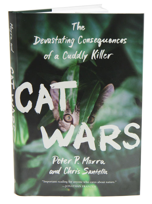 Cat wars: the devastating consequences of a cuddly killer. Peter P. Marra, Chris Santella.