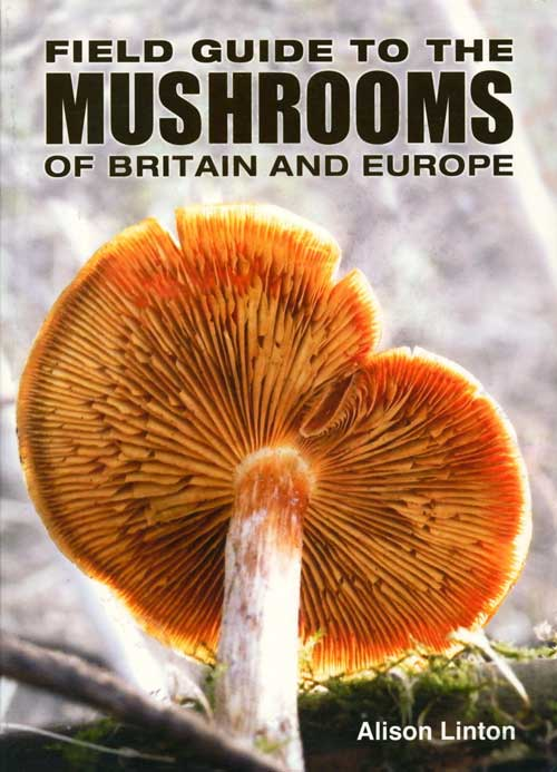 Field guide to mushrooms of Britain and Europe. Alison Linton.