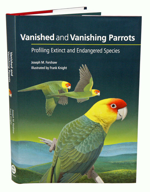Vanished and vanishing parrots: profiling extinct and endangered species. Joseph Forshaw, Frank Knight.