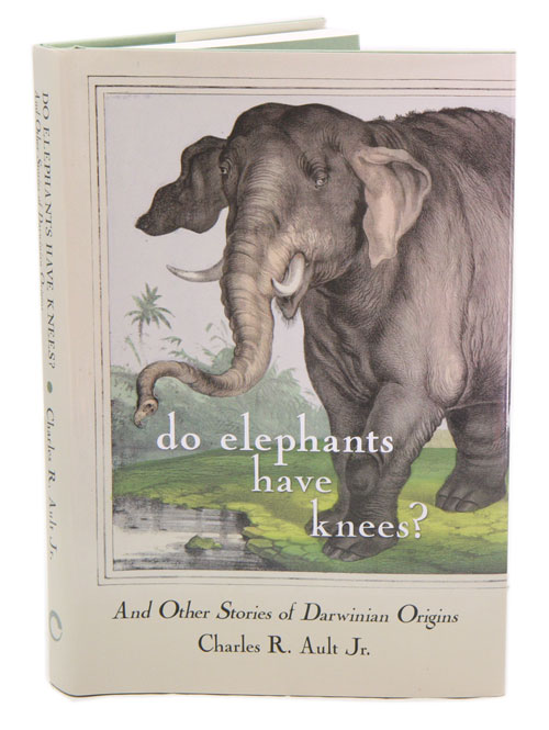 Do elephants have knees: and other Darwinian stories of origins. Charles R. Ault.