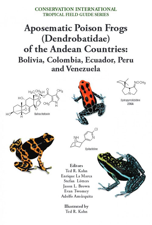 Aposematic poison frogs (Dendrobatidae) of the Andean countries: Colombia, Bolivia, Ecuador, Peru and Venezuela. Ted R. Kahn.