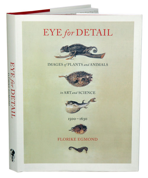 Eye for detail: images of plants and animals in art and science, 1500-1630. Florike Egmond.