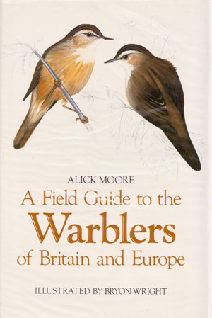 A field guide to the warblers of Britain and Europe. Alick Moore.