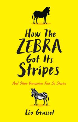 How the zebra got its stripes: and other Darwinian just so stories. Leo Grasset, Barbar Mellor.