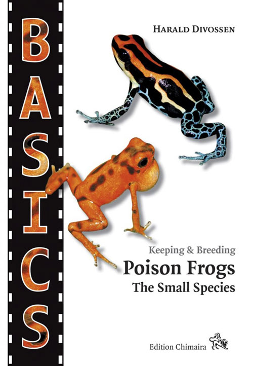 Keeping and breeding Poison frogs: the small species. Harald Divossen.