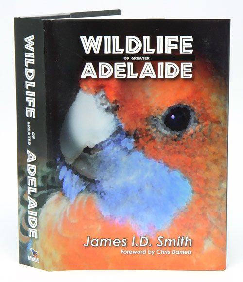 Wildlife of greater Adelaide. James I. D. Smith.