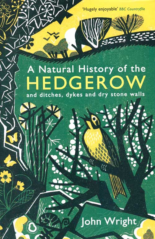 A natural history of the hedgerow: and ditches, dykes and dry stone walls. John Wright.