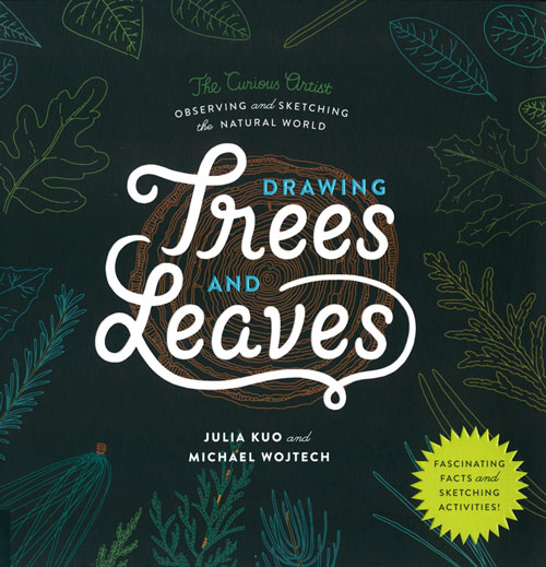 Drawing trees and leaves: observing and sketching the natural world. Julia Kuo, Michael Wojtech.