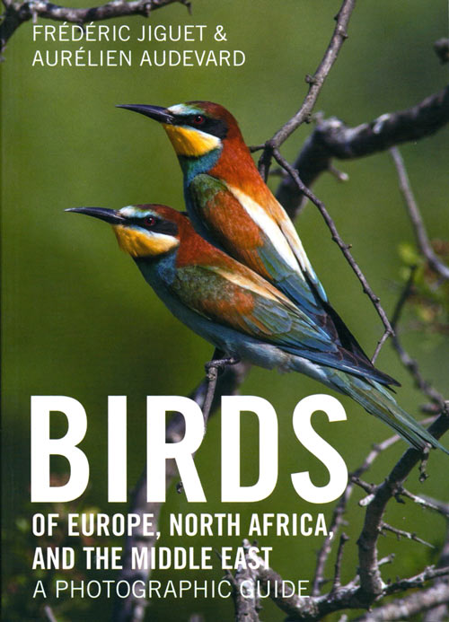 Birds of Europe, North Africa, and the Middle East: a photographic field guide. Frederic Jiguet, Aurelien Audevard.