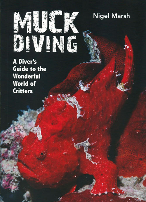 Muck diving: a diver's guide to the wonderful world of critters. Nigel Marsh.