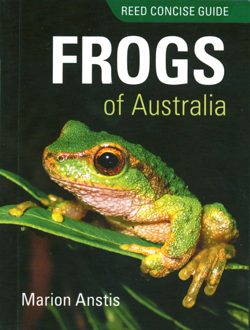 Frogs of Australia: Reed concise guide. Marion Anstis.