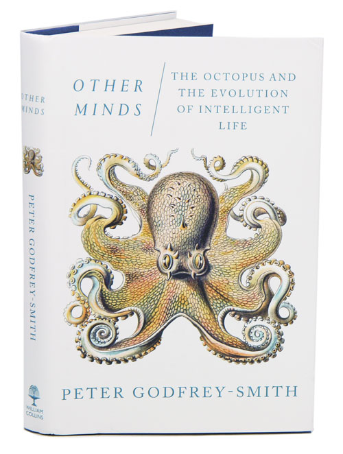 Other minds: the octopus and the evolution of intelligent life. Peter Godfrey-Smith.