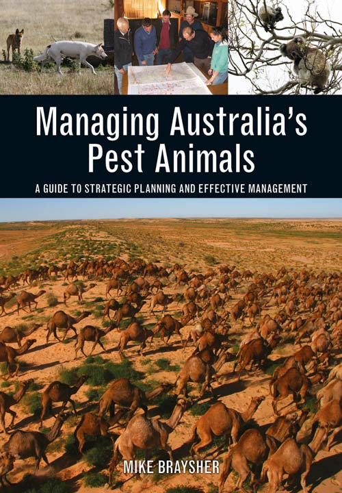 Managing Australia's pest animals: a guide to strategic planning and effective management. Mike Braysher.