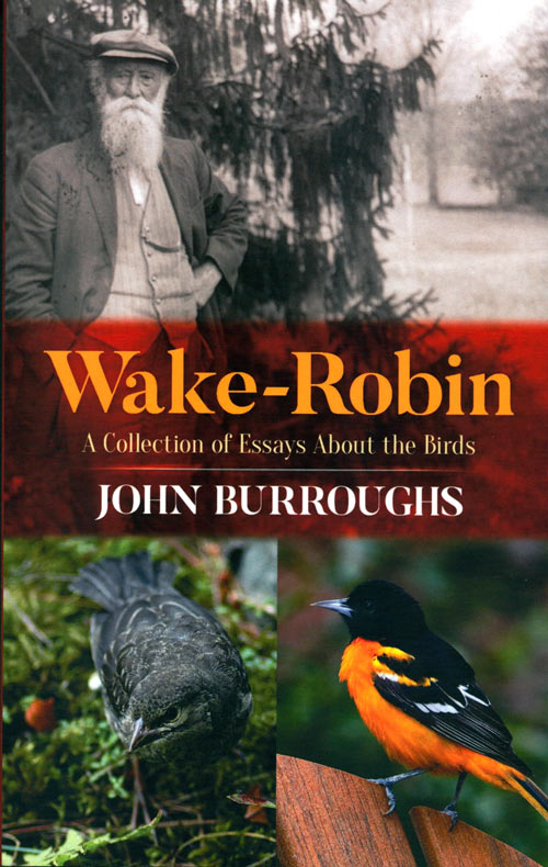 Wake-robin: a collection of essays about the birds. John Burroughs.