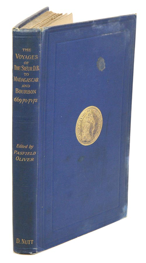 The voyages made by the Siuer D. B. to the islands Dauphine or Madagascar and Bourbon or Mascarene in the years 1669.70.71. and 72. Pasfield Oliver.