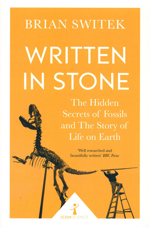 Written in stone: the hidden secrets of fossils and the story of life on earth. Brian Switek.