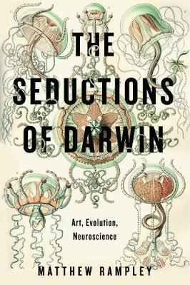 The seductions of Darwin: art, evolutin, neuroscience. Matthew Rampley.