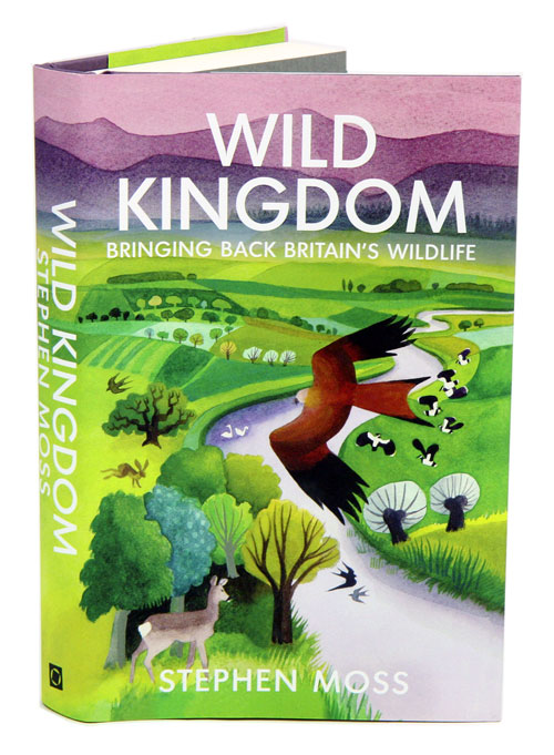Wild kingdom: bringing back Britain's wildlife. Stephen Moss.