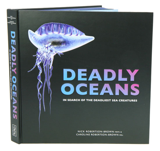 Deadly oceans: in search of the deadliest sea creatures. Nick Robertson-Brown, Caroline Robertson-Brown.