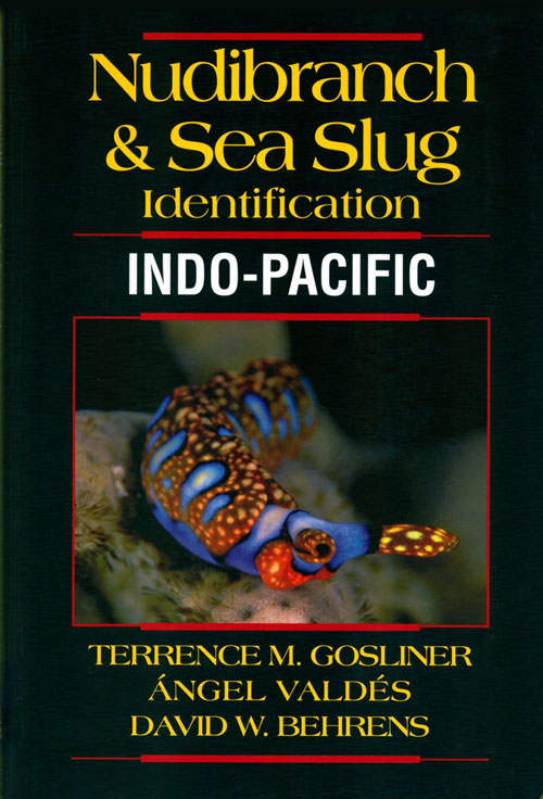 Nudibranch and sea slug identification: Indo-Pacific. Terrence M. Gosliner, Angel Valdes, David Behrens.
