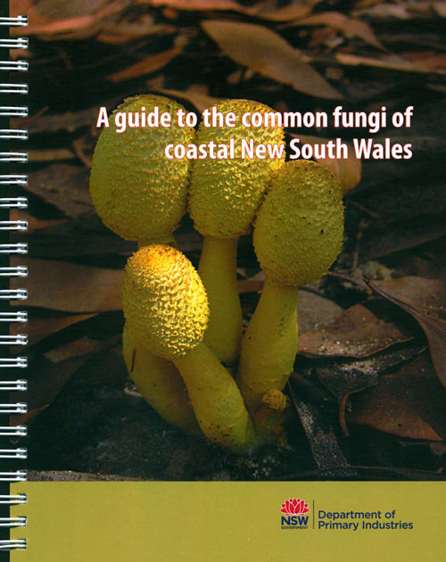 A guide to the common fungi of coastal New South Wales. Skye Moore, Pam O'Sullivan.