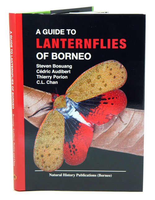 A guide to lanternflies of Borneo. Steven Bosuang, Thierry Porion, Cedric Audibert, C L. Chan.