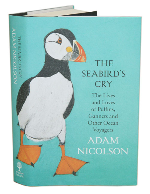 The seabird's cry: the lives and loves of puffins, gannets and other ocean voyagers. Adam Nicolson.