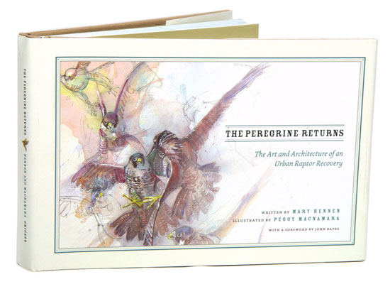 The Peregrine returns: the art and architecture of an urban raptor recovery. Mary Hennen.
