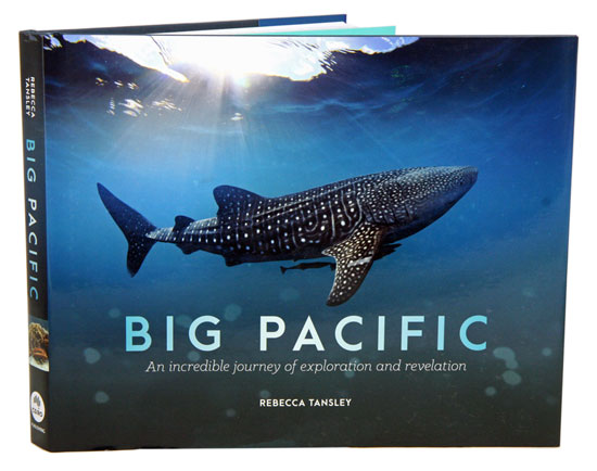Big Pacific: an incredible journey of exploration and revelation. Rebecca Tansley.