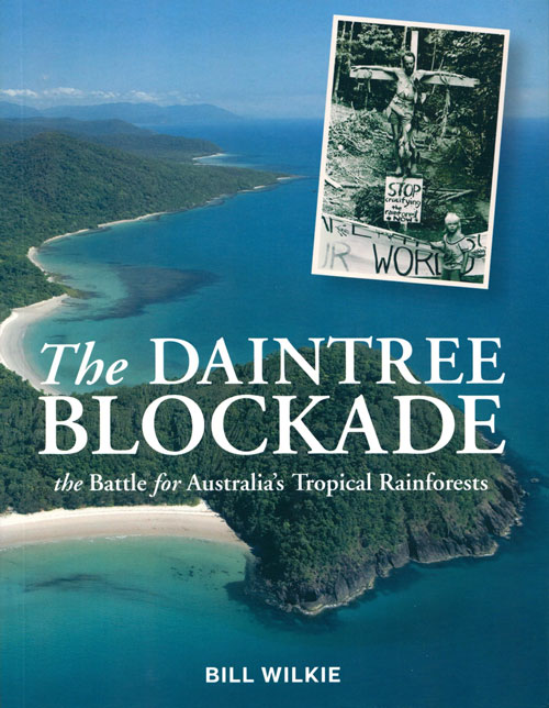 The Daintree Blockade: the battle for Australia's tropical rainforest. Bill Wilkie.