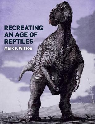 Recreating an age of reptiles. Mark P. Witton.