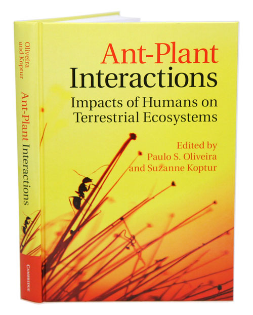 Ant-plant interactions: impacts of humans on terrestrial ecosystems. Paulo S. Oliveira, Suzanne Koptur.