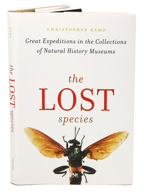 The lost species: great expeditions in the collections of natural history museums. Christopher Kemp.