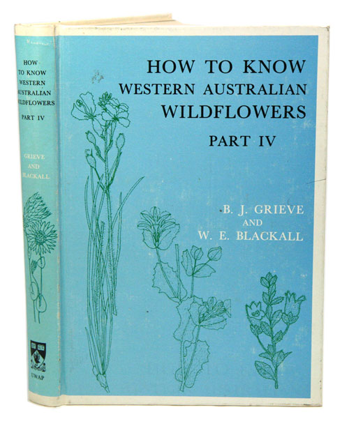 How to know Western Australian wildflowers, part four: a key to the flora of the extratropical regions of Western Australia. W. E. Blackall, B J. Grieve.