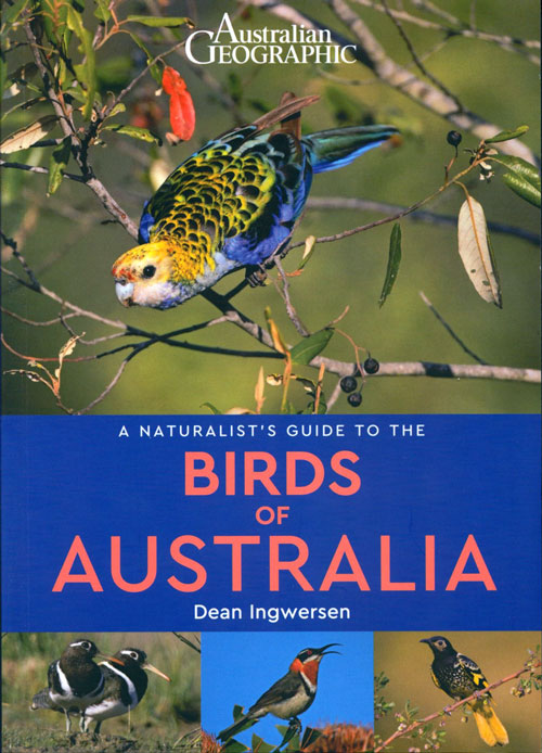 Australian Geographic: a naturalist's guide to the birds of Australia. Dean Ingwersen.