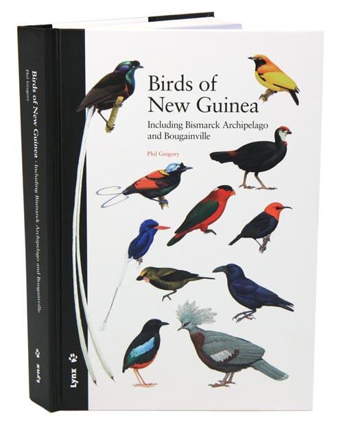 Birds of New Guinea: including Bismarck Archipelago and Bougainville. Phil Gregory.