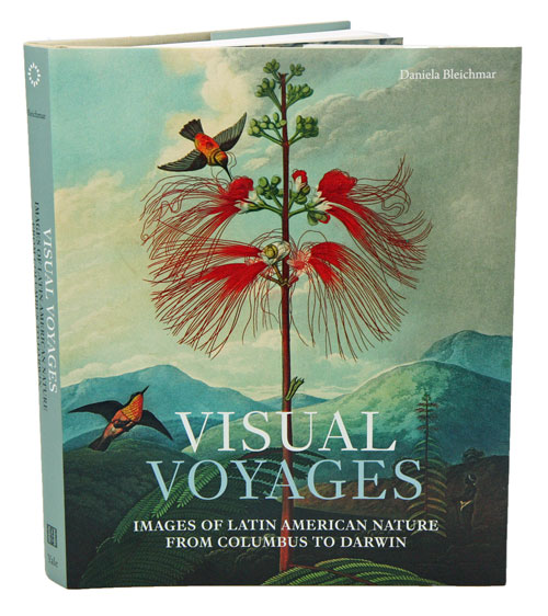 Visual voyages: images of Latin American nature from Columbus to Darwin. Daniela Bleichmar.