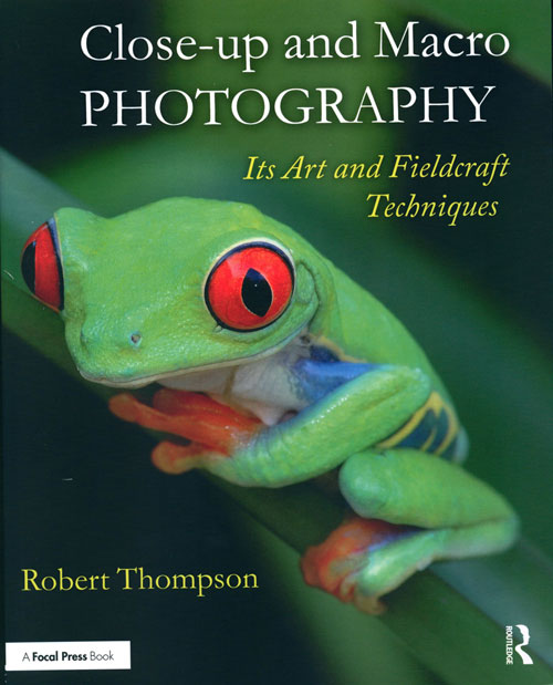 Close-up and macro photography: its art and fieldcraft techniques. Robert Thompson.