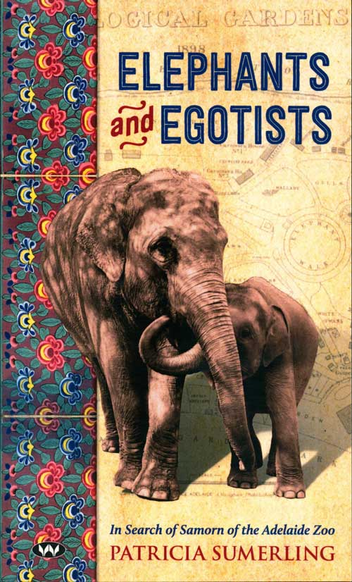Elephants and egotists: in search of Samorn of the Adelaide Zoo. Patricia Sumerling.