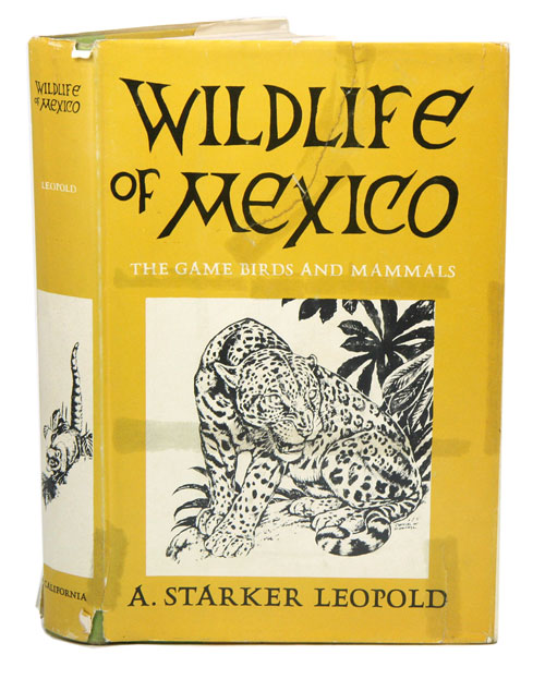 Wildlife of Mexico: the game birds and mammals. A. Starker Leopold.