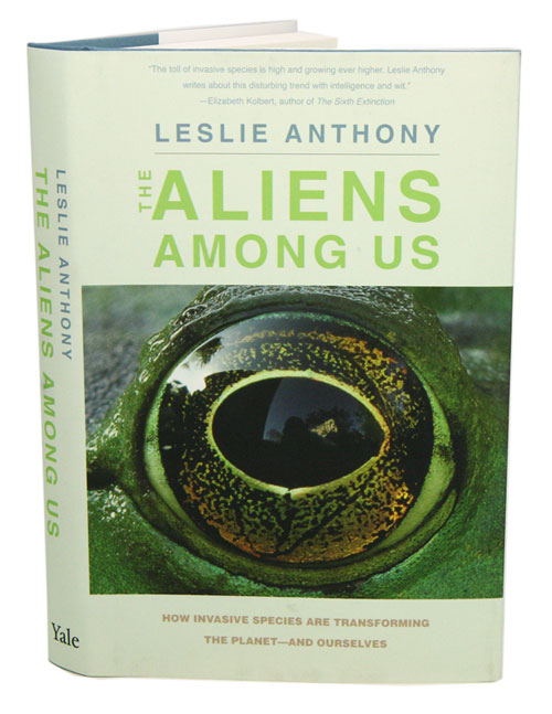 Aliens among us: how invasive species are transforming the planet and ourselves. Leslie Anthony.