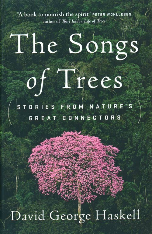 The songs of trees: stories from nature's great connectors. David George Haskell.