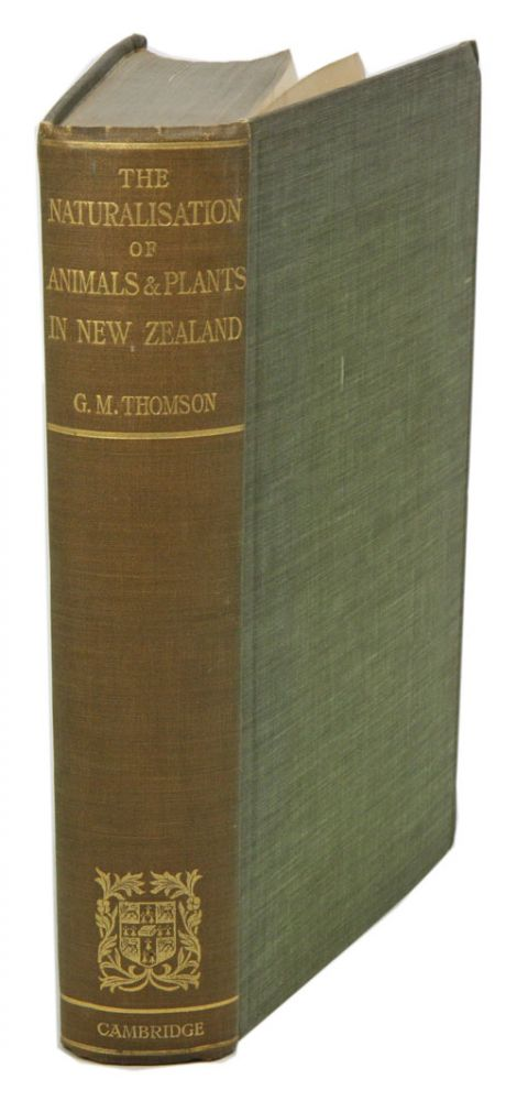The naturalisation of animals and plants in New Zealand. George M. Thomson.