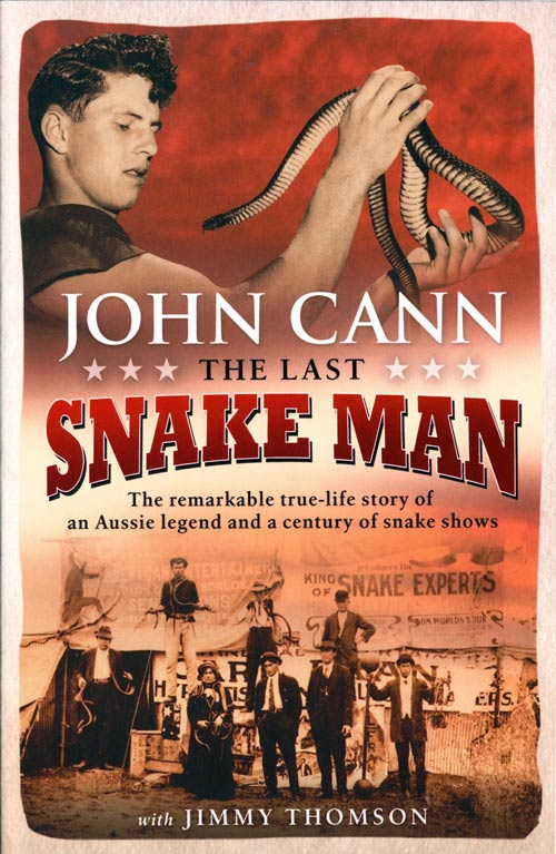 The last snake man: the remarkable true-life story of an Aussie legend and a century of snake shows. John Cann, Jimmy Thomson.