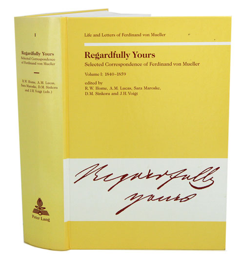 Regardfully yours. Selected correspondance of Ferdinand von Mueller, volume one: 1840-1859. R. W. Home.