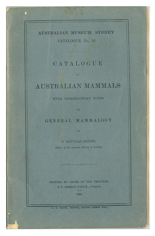 Catalogue of Australian mammals: with introductory notes on general mammalogy. J. Douglas Ogilby.