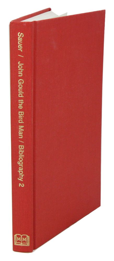 John Gould, the bird man: bibliography [volume two]. Gordon C. Sauer.
