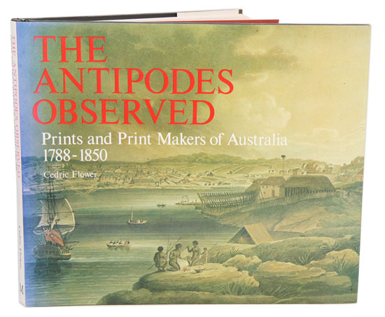 The Antipodes observed: prints and print makers of Australia. Cedric Flower.
