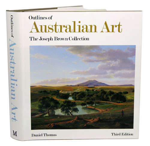 Outlines of Australian art: the Joesph Brown collection. Daniel Thomas.